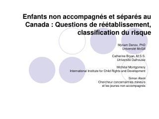 Myriam Denov, PhD Université McGill Catherine Bryan, M.S.S. Université Dalhousie