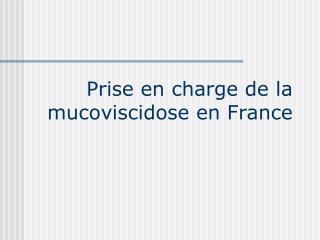 Prise en charge de la mucoviscidose en France