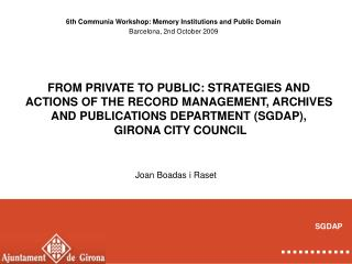6th Communia Workshop: Memory Institutions and Public Domain Barcelona, 2nd October 2009