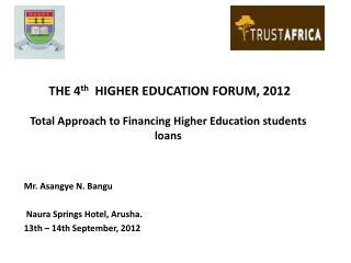 Mr. Asangye N. Bangu  Naura Springs Hotel, Arusha.  13th – 14th September, 2012