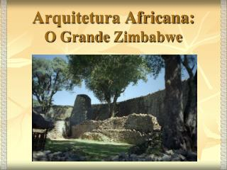 Arquitetura Africana: O Grande  Zimbabwe