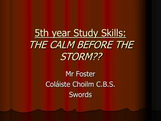 5th year Study Skills: THE CALM BEFORE THE STORM??