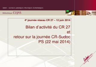 4 e  journée réseau CR 27 – 12 juin 2014 Bilan d'activité du CR 27 et