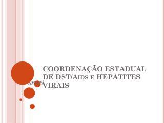COORDENAÇÃO ESTADUAL DE DST/ Aids  e HEPATITES VIRAIS
