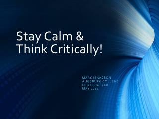 Stay Calm & Think Critically!