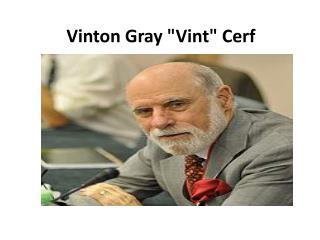 "Vinton  Gray "" Vint ""  Cerf"