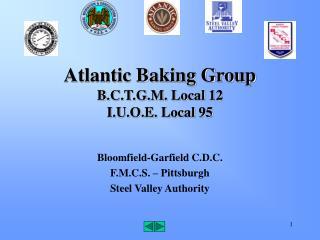 Atlantic Baking Group B.C.T.G.M. Local 12 I.U.O.E. Local 95
