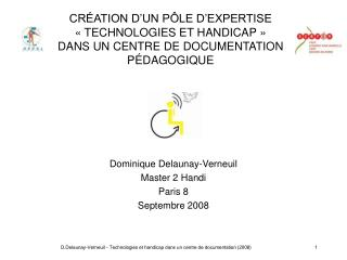 Dominique Delaunay-Verneuil Master 2 Handi Paris 8 Septembre 2008