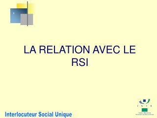 LA RELATION AVEC LE RSI