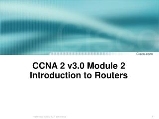 CCNA 2 v3.0 Module 2  Introduction to Routers