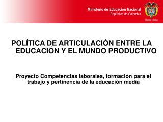 POLÍTICA DE ARTICULACIÓN ENTRE LA EDUCACIÓN Y EL MUNDO PRODUCTIVO