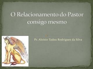 O Relacionamento do Pastor consigo mesmo