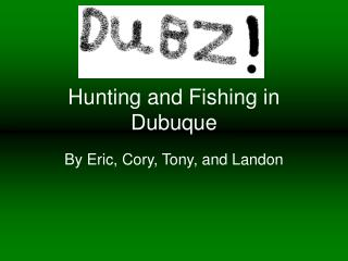 Hunting and Fishing in Dubuque