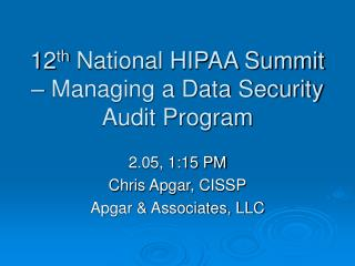 12th National HIPAA Summit   Managing a Data Security Audit Program