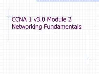 CCNA 1 v3.0 Module 2  Networking Fundamentals