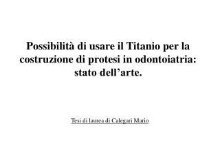 Possibilità di usare il Titanio per la costruzione di protesi in odontoiatria: stato dell'arte.