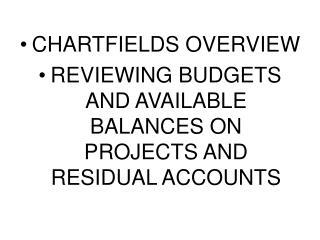 CHARTFIELDS OVERVIEW REVIEWING BUDGETS AND AVAILABLE BALANCES ON PROJECTS AND RESIDUAL ACCOUNTS