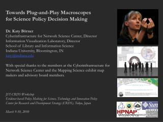 Towards Plug-and-Play Macroscopes  for Science Policy Decision Making Dr. Katy Börner