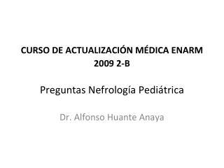 CURSO DE ACTUALIZACIÓN MÉDICA ENARM 2009 2-B Preguntas Nefrología Pediátrica