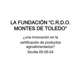 LA FUNDACI�N �C.R.D.O. MONTES DE TOLEDO�