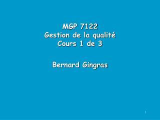 MGP 7122 Gestion de la qualité Cours 1 de 3 Bernard Gingras