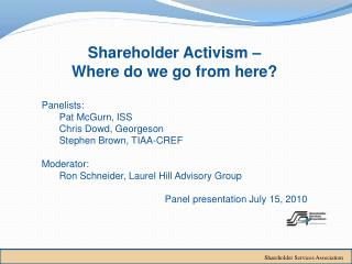 Shareholder Activism –  Where do we go from here? Panelists: Pat McGurn, ISS