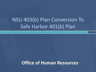 NSU 403(b) Plan Conversion To  Safe Harbor 401(k) Plan