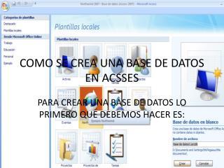 COMO SE CREA UNA BASE DE DATOS EN ACSSES