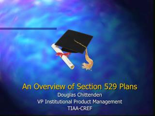 An Overview of Section 529 Plans  Douglas Chittenden VP Institutional Product Management TIAA-CREF