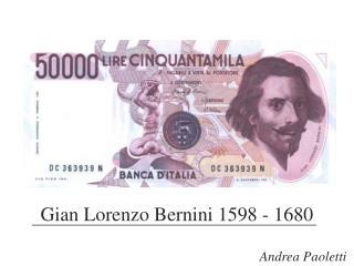 Gian Lorenzo Bernini 1598 - 1680