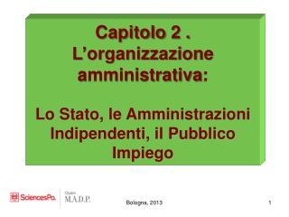 Capitolo  2 .  L' organizzazione amministrativa :