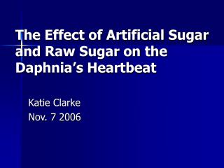 The Effect of Artificial Sugar and Raw Sugar on the Daphnia s Heartbeat
