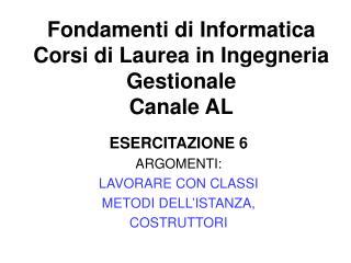 Fondamenti di Informatica  Corsi di Laurea in Ingegneria Gestionale Canale AL