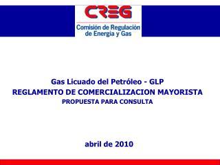 Gas Licuado del Petróleo - GLP REGLAMENTO DE COMERCIALIZACION MAYORISTA PROPUESTA PARA CONSULTA