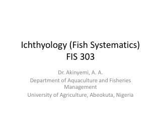 Ichthyology (Fish Systematics) FIS 303