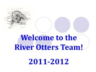 Welcome to the River Otters Team! 2011-2012