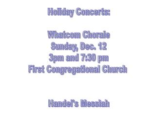 Holiday Concerts: Whatcom Chorale Sunday, Dec. 12 3pm and 7:30 pm First Congregational Church