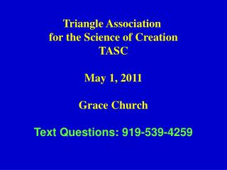 Triangle Association  for the Science of Creation TASC May 1, 2011 Grace Church