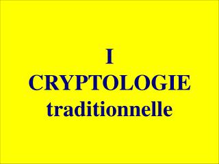 I CRYPTOLOGIE traditionnelle