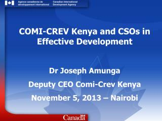 COMI-CREV Kenya and CSOs in Effective Development  Dr Joseph Amunga Deputy CEO Comi-Crev Kenya