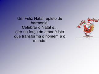 Celebrar o Natal é... crer na força do amor é isto que transforma o homem e o mundo.