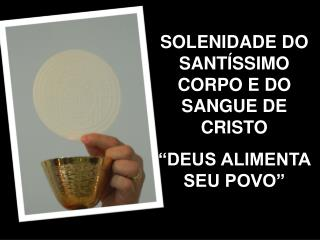 SOLENIDADE DO SANT�SSIMO CORPO E DO SANGUE DE CRISTO �DEUS ALIMENTA SEU POVO�