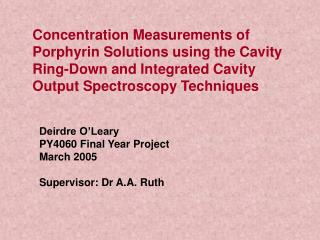 Deirdre O'Leary 	PY4060 Final Year Project 	March 2005 	Supervisor: Dr A.A. Ruth