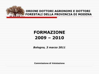 FORMAZIONE  2009 – 2010 Bologna, 3 marzo 2011 Commissione di Valutazione