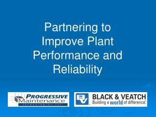 Partnering to  Improve Plant Performance and Reliability