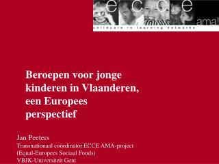 Jan Peeters  Transnationaal coördinator ECCE AMA-project  (Equal-Europees Sociaal Fonds)