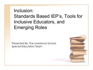 Inclusion: Standards Based IEP's, Tools for Inclusive Educators, and Emerging Roles
