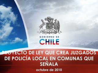 PROYECTO DE LEY QUE CREA JUZGADOS DE POLIC�A LOCAL EN COMUNAS QUE SE�ALA