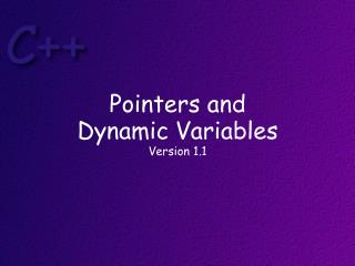 Pointers and Dynamic  Variables Version 1.1