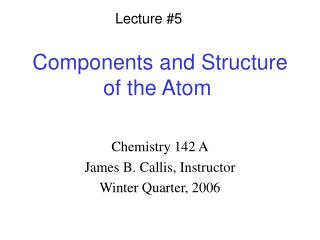 Components and Structure of the Atom